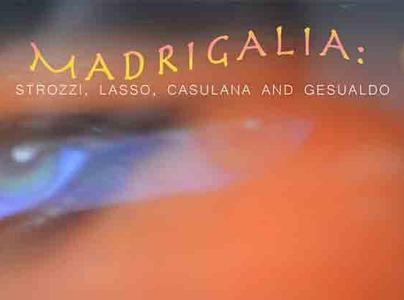 Madrigalia: Strozzi, Lasso, Casulana and Gesualdo.