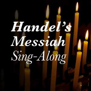"Handel's ""Messiah"" Sing-Along"