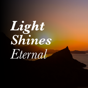 Light Shines Eternal