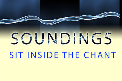 Soundings: Sit inside the chant.