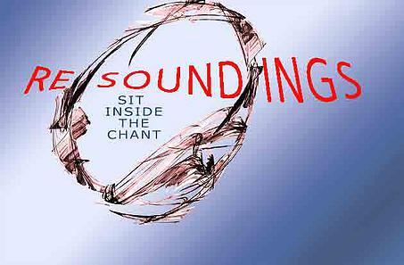 ReSoundings: sit inside the chant.