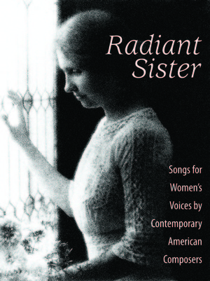 Radiant Sister: Songs for Women's Voices by Contemporary American Composers